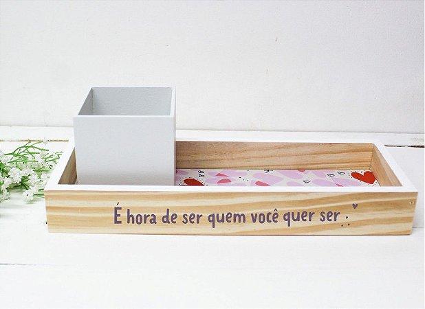 Bandeja + Porta Lápis Hora De Ser Quem Você Quer Ser