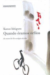 QUANDO ÉRAMOS ÓRFÃOS - ISHIGURO, KAZUO