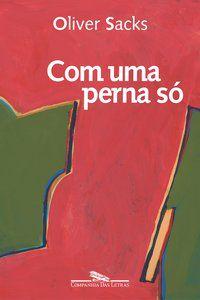 COM UMA PERNA SÓ - SACKS, OLIVER