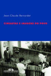 CINEASTAS E IMAGENS DO POVO - BERNARDET, JEAN-CLAUDE