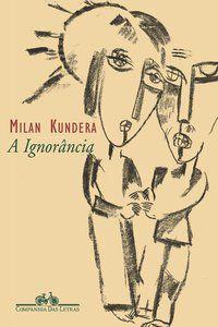 A IGNORÂNCIA - KUNDERA, MILAN