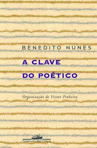 A CLAVE DO POÉTICO - NUNES, BENEDITO