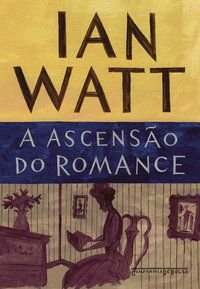 A ASCENSÃO DO ROMANCE - WATT, IAN