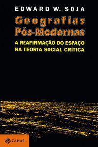 GEOGRAFIAS PÓS-MODERNAS - SOJA, EDWARD