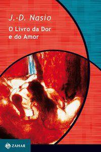 O LIVRO DA DOR E DO AMOR - NASIO, J.-D.