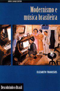 MODERNISMO E MÚSICA BRASILEIRA - TRAVASSOS, ELIZABETH