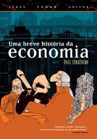 UMA BREVE HISTÓRIA DA ECONOMIA - STRATHERN, PAUL