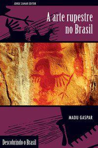 A ARTE RUPESTRE NO BRASIL - GASPAR, MADU