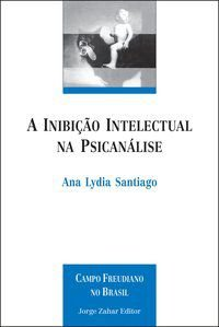A INIBIÇÃO INTELECTUAL NA PSICANÁLISE - SANTIAGO, ANA LYDIA