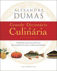 GRANDE DICIONÁRIO DE CULINÁRIA - DUMAS, ALEXANDRE
