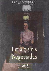 IMAGENS NEGOCIADAS - MICELI, SERGIO