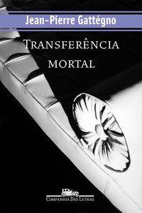 TRANSFERÊNCIA MORTAL - GATTÉGNO, JEAN-PIERRE