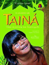 O MUNDO DE TAINÁ - LEVAY, CLÁUDIA