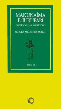MAKUNAIMA E JURUPARI: COSMOGONIAS AMERÍNDIAS - VOL. 13 - MEDEIROS, SÉRGIO