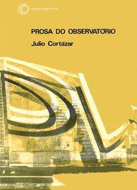 PROSA DO OBSERVATÓRIO - CORTÁZAR, JULIO