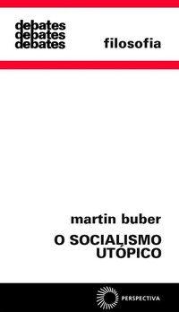 O SOCIALISMO UTÓPICO - BUBER, MARTIN