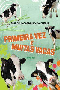 PRIMEIRA VEZ E MUITAS VACAS - CARNEIRO DA CUNHA, MARCELO
