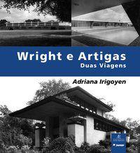 WRIGHT E ARTIGAS: DUAS VIAGENS - IRIGOYEN, ADRIANA