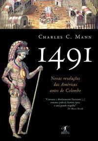 1491 - NOVAS REVELAÇÕES DAS AMÉRICAS ANTES DE COLOMBO - MANN, CHARLES C.