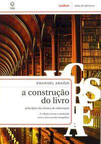 A CONSTRUÇÃO DO LIVRO - 2ª EDIÇÃO - ARAUJO, EMANUEL