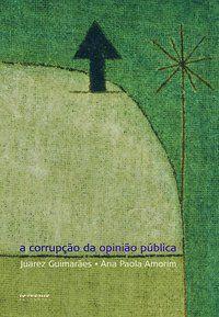 A CORRUPÇÃO DA OPINIÃO PÚBLICA - AMORIM, ANA PAOLA