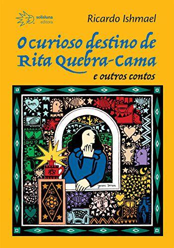CURIOSO DESTINO DE RITA QUEBRA-CAMA, O - ISHMAEL, RICARDO