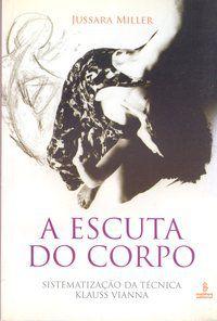 A ESCUTA DO CORPO - MILLER, JUSSARA CORRÊA