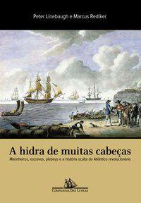 A HIDRA DE MUITAS CABEÇAS - LINEBAUGH, PETER