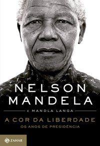 A COR DA LIBERDADE - MANDELA, NELSON
