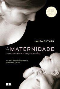 A MATERNIDADE E O ENCONTRO COM A PRÓPRIA SOMBRA - GUTMAN, LAURA