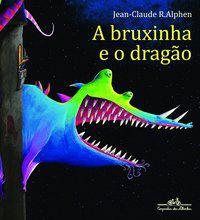 A BRUXINHA E O DRAGÃO - ALPHEN, JEAN-CLAUDE R.