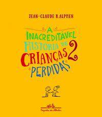 A INACREDITÁVEL HISTÓRIA DE 2 CRIANÇAS PERDIDAS - ALPHEN, JEAN-CLAUDE R.