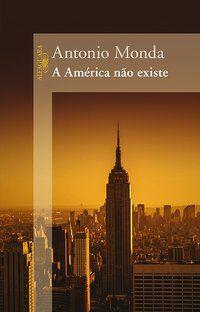 A AMÉRICA NÃO EXISTE - MONDA, ANTONIO