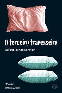 O TERCEIRO TRAVESSEIRO - CARVALHO, NELSON LUIZ DE