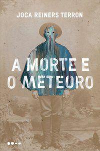 A MORTE E O METEORO - REINERS TERRON, JOCA