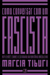 COMO CONVERSAR COM UM FASCISTA - TIBURI, MARCIA