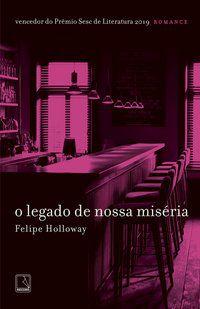 O LEGADO DE NOSSA MISÉRIA - HOLLOWAY, FELIPE