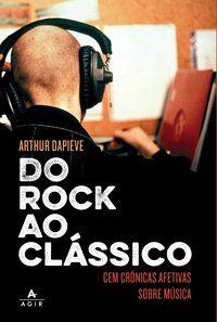 DO ROCK AO CLÁSSICO - DAPIEVE, ARTHUR