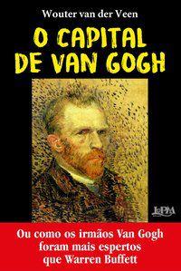 O CAPITAL DE VAN GOGH - VEEN, WOUTER VAN DER