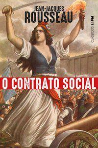 O CONTRATO SOCIAL - ROUSSEAU, JEAN-JACQUES
