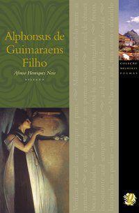 MELHORES POEMAS ALPHONSUS DE GUIMARAES FILHO - GUIMARAENS FILHO, ALPHONSUS DE