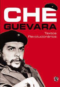 CHE GUEVARA - TEXTOS REVOLUCIONÁRIOS - GUEVARA, CHE