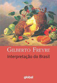 INTERPRETAÇÃO DO BRASIL - FREYRE, GILBERTO