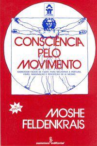 CONSCIÊNCIA PELO MOVIMENTO - FELDENKRAIS, MOSHE