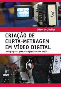 CRIAÇÃO DE CURTA-METRAGEM EM VÍDEO DIGITAL - MOLETTA, ALEX