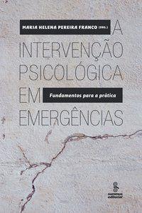 A INTERVENÇÃO PSICOLÓGICA EM EMERGÊNCIAS - FRANCO, MARIA HELENA PEREIRA