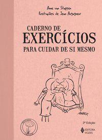 CADERNO DE EXERCÍCIOS PARA CUIDAR DE SI MESMO - STAPPEN, ANNE VAN