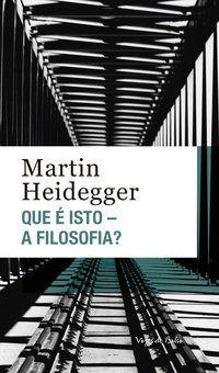 QUE É ISTO - A FILOSOFIA? EDIÇÃO DE BOLSO - HEIDEGGER, MARTIN