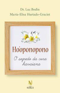 HO OPONOPONO - O SEGREDO DA CURA HAVAIANA - BODIN, DR. LUC