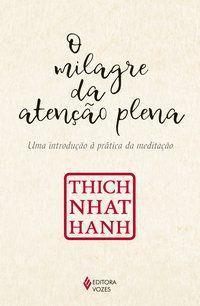 O MILAGRE DA ATENÇÃO PLENA - HANH, THICH NHAT